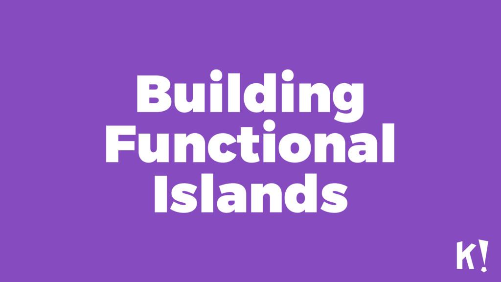 Building Functional Islands