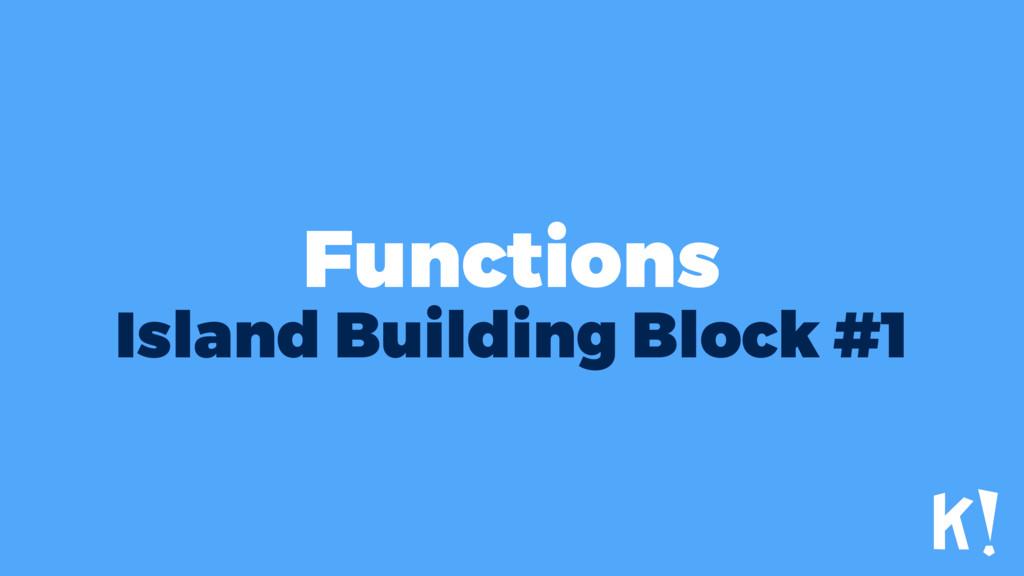 Functions Island Building Block #1