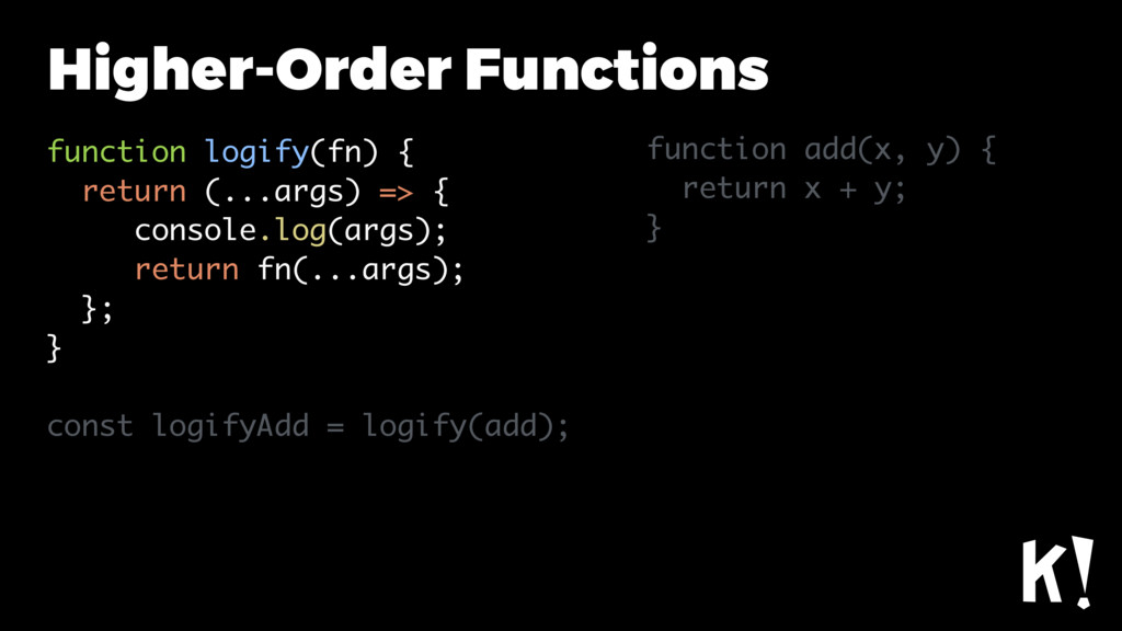 Higher-Order Functions function logify(fn) { re...