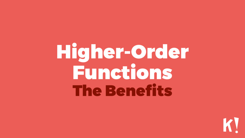 Higher-Order Functions The Benefits