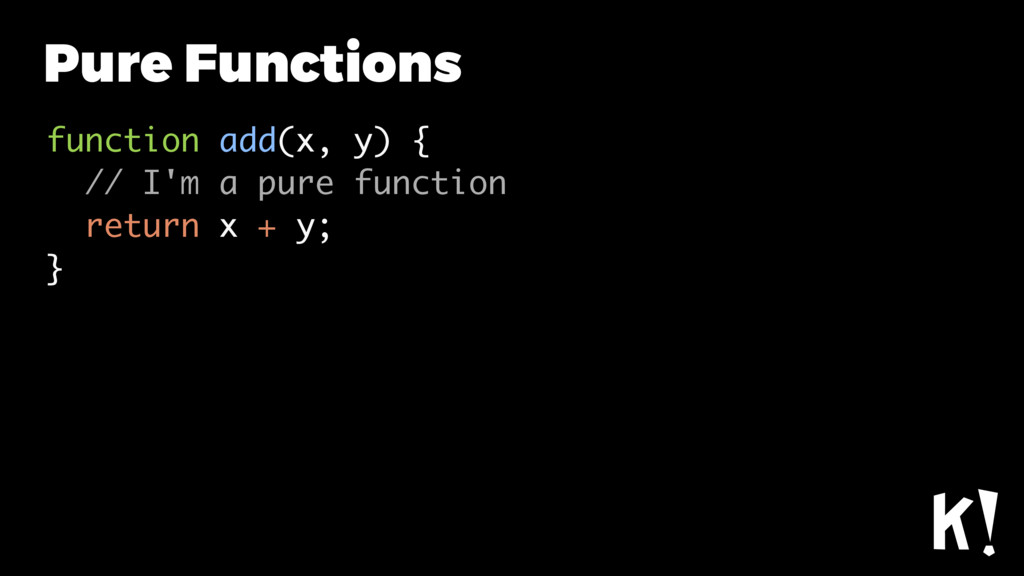 Pure Functions function add(x, y) { // I'm a pu...