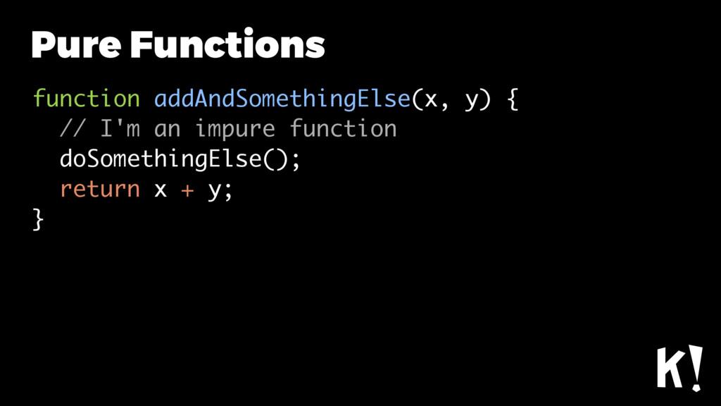 function addAndSomethingElse(x, y) { // I'm an ...