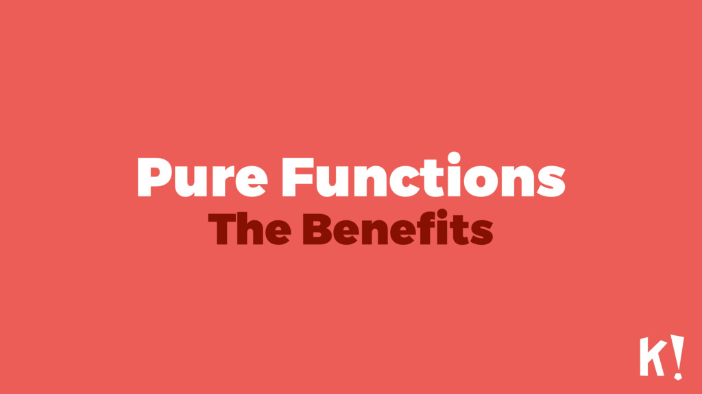 Pure Functions The Benefits