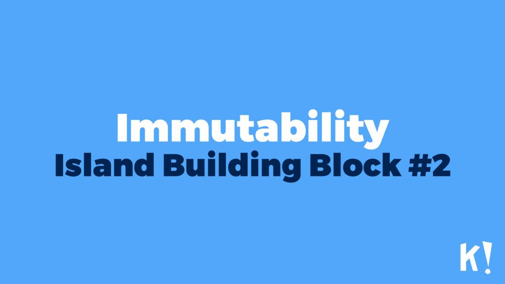 Immutability Island Building Block #2