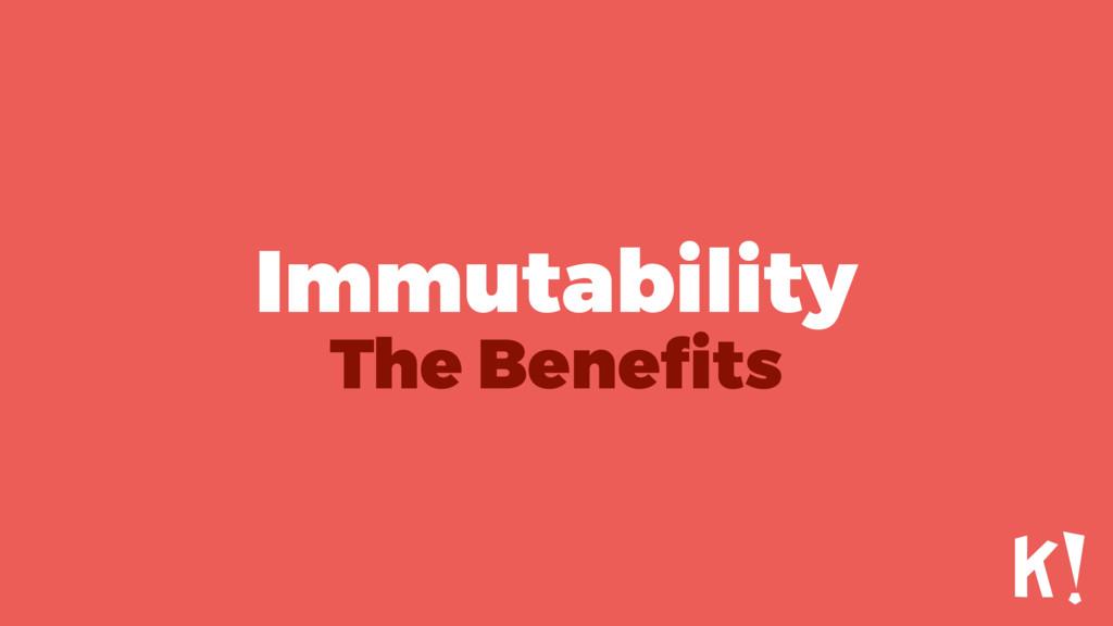 Immutability The Benefits