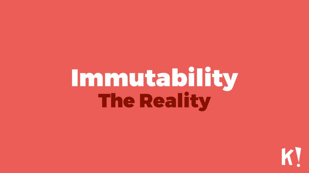 Immutability The Reality