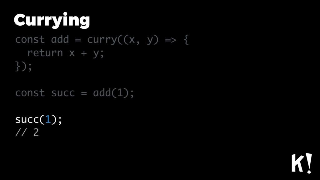 Currying const add = curry((x, y) => { return x...