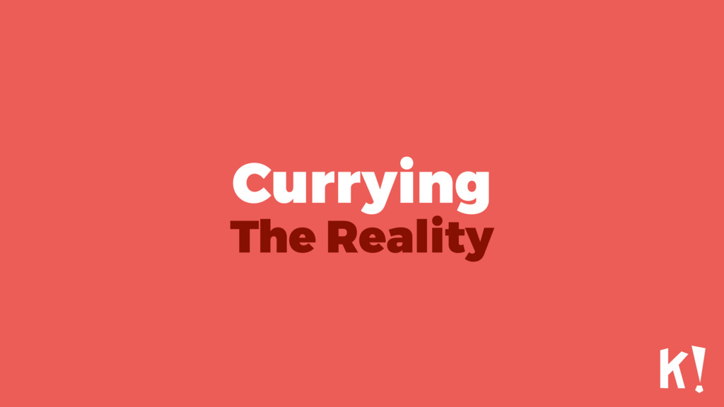 Currying The Reality