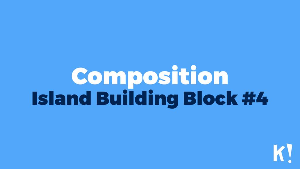 Composition Island Building Block #4