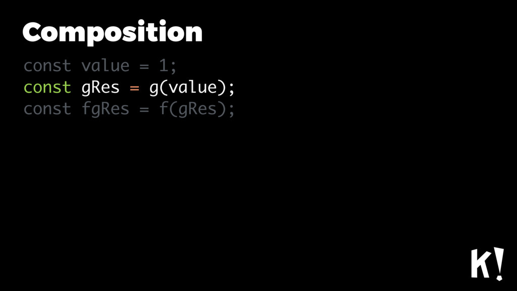 Composition const value = 1; const gRes = g(val...