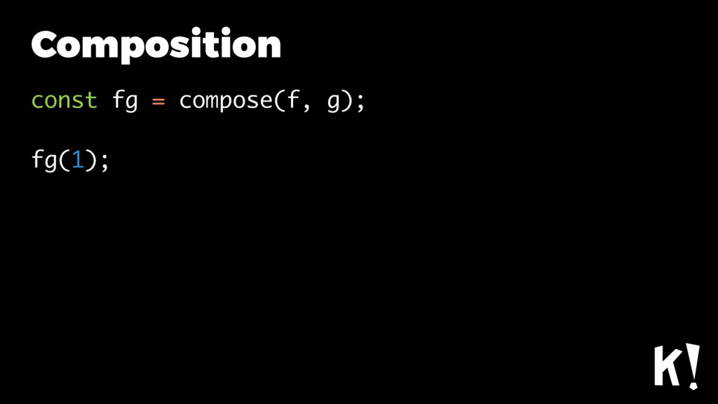 Composition const fg = compose(f, g); fg(1);