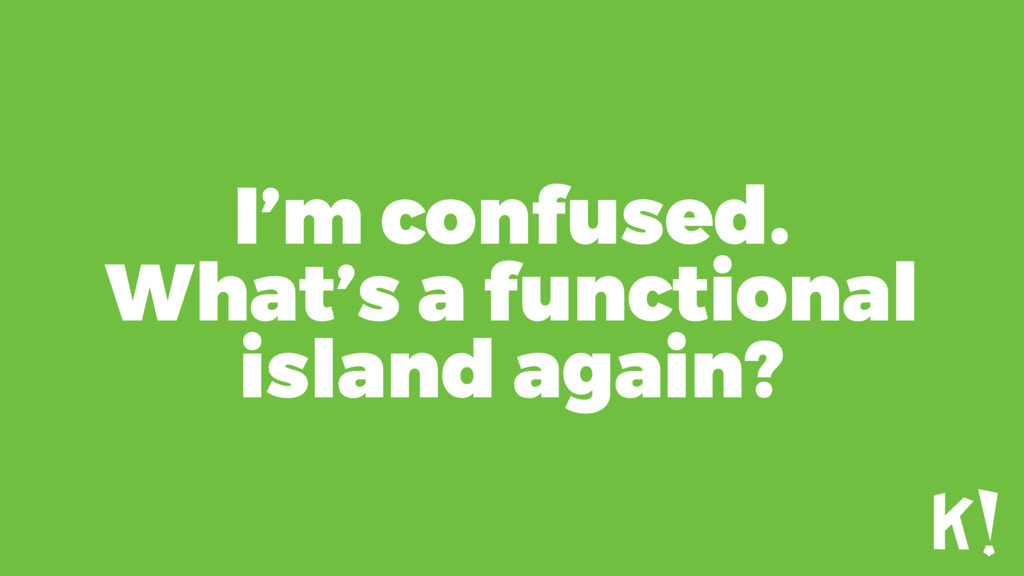 I'm confused. What's a functional island again?
