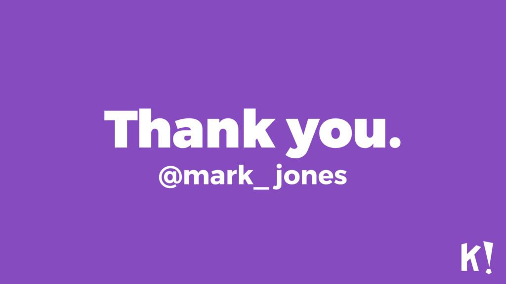 Thank you. @mark_ jones