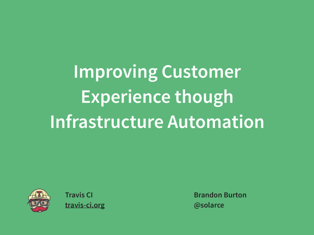 Improving Customer  Experience though  Infras...
