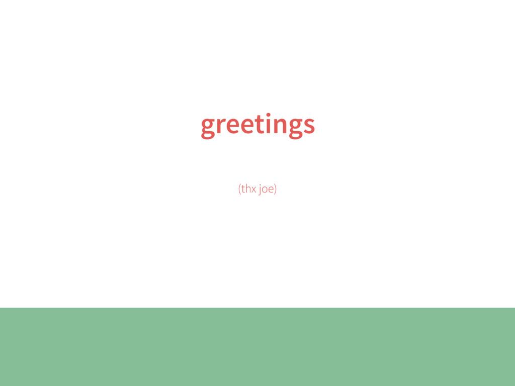 greetings (thx joe)