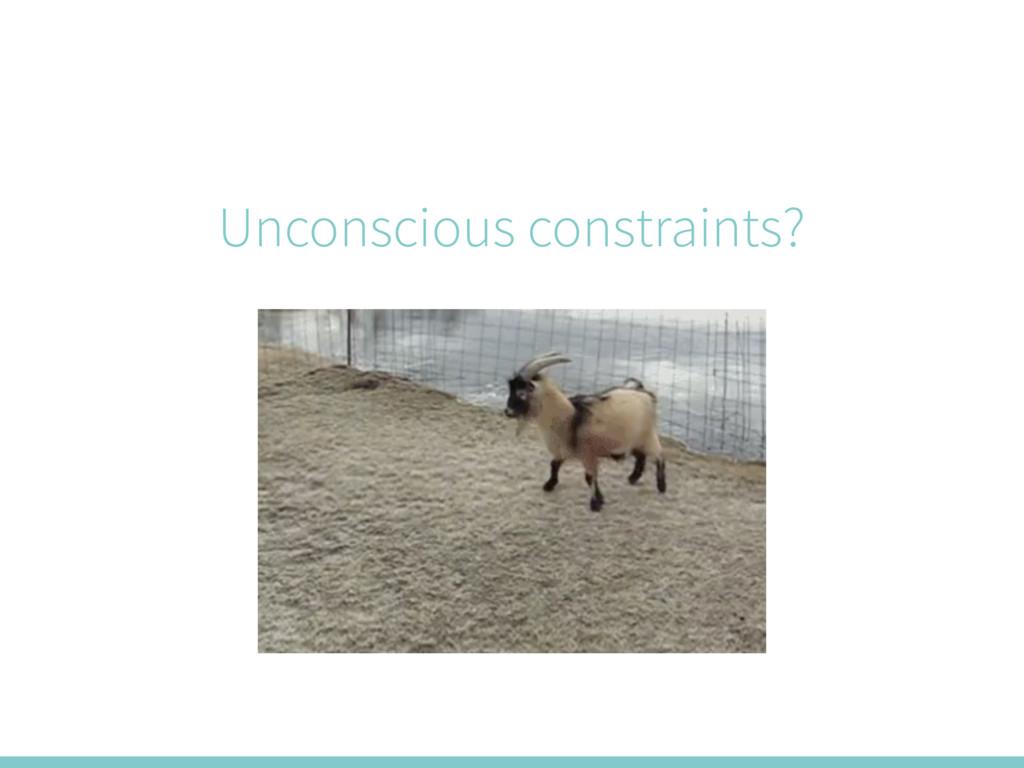 Unconscious constraints?