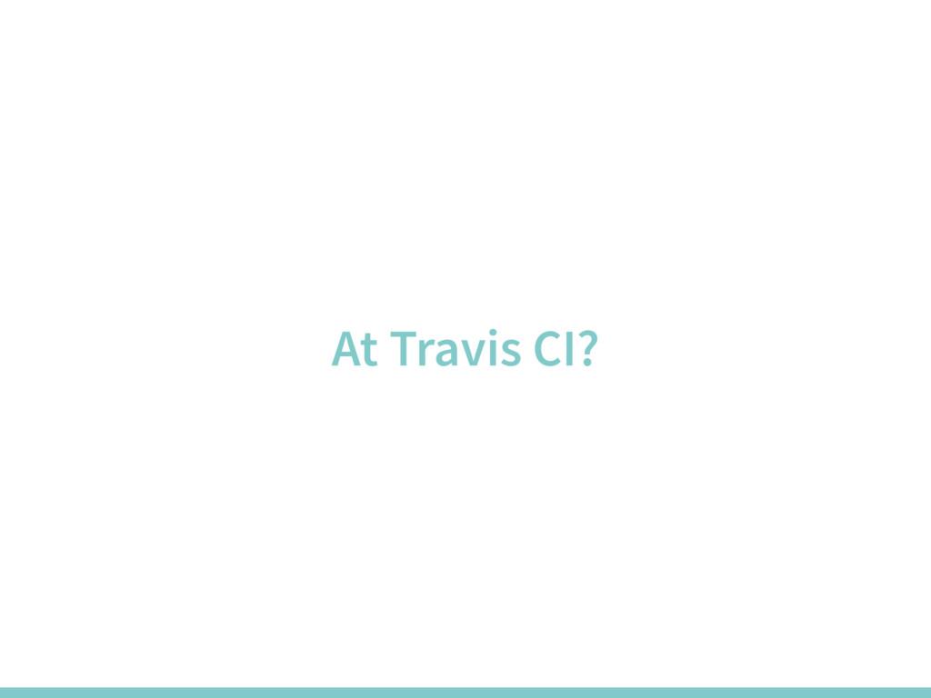At Travis CI?