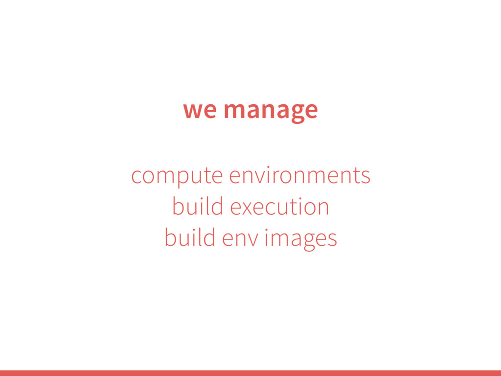 we manage compute environments build execution ...
