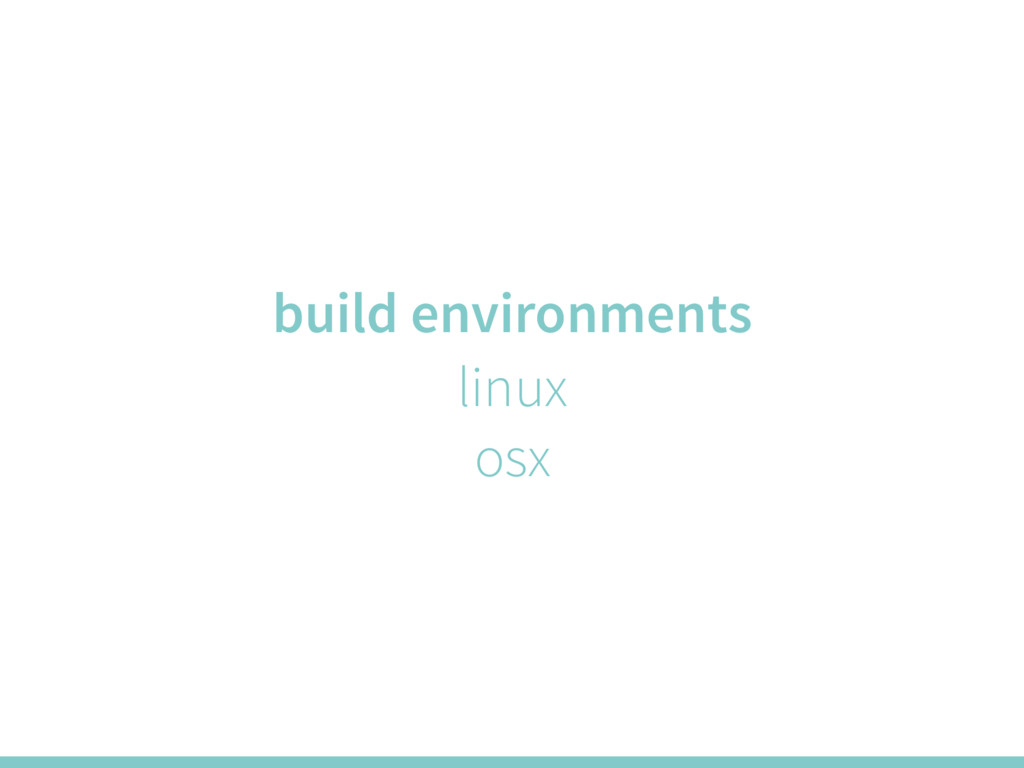 build environments linux osx