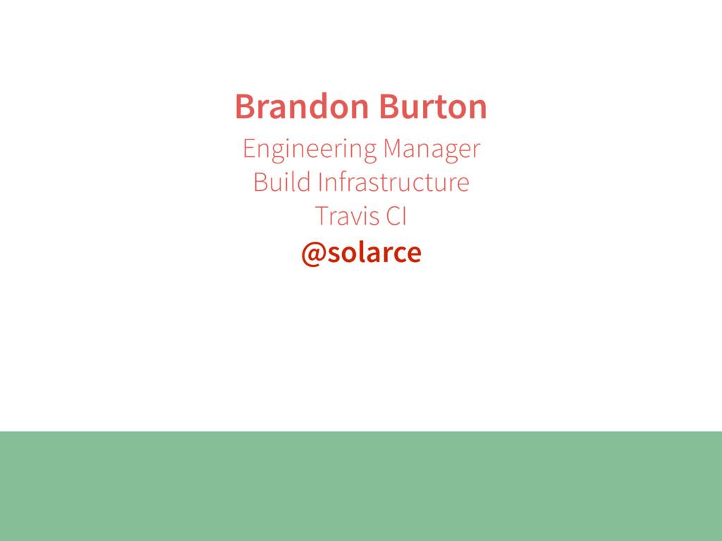 Brandon Burton Engineering Manager Build Infras...