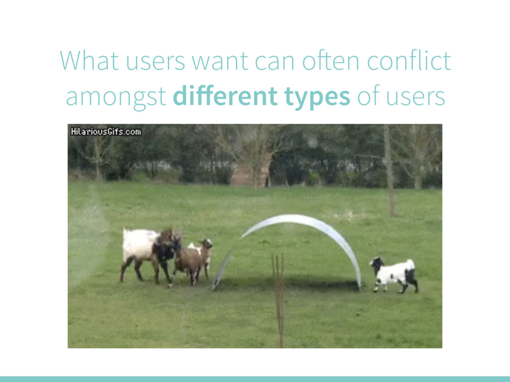What users want can often conflict amongst diffe...