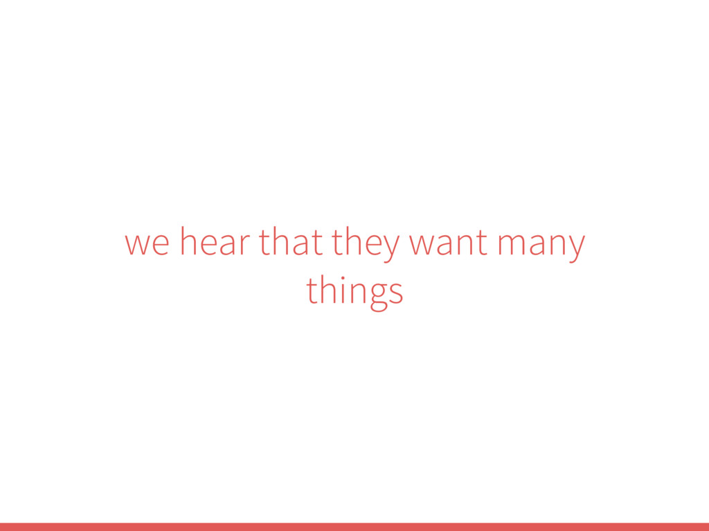 we hear that they want many things