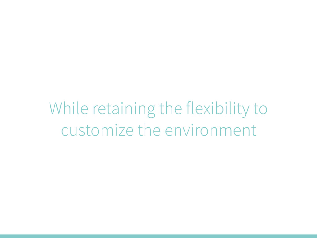 While retaining the flexibility to customize th...