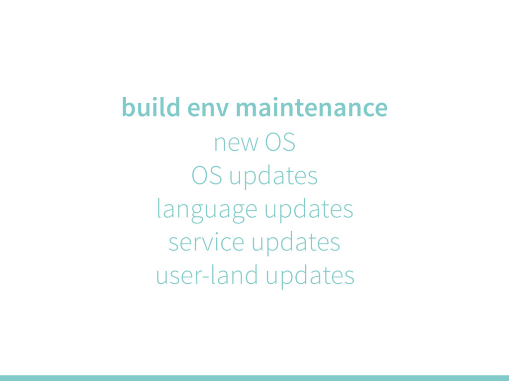 build env maintenance new OS OS updates languag...