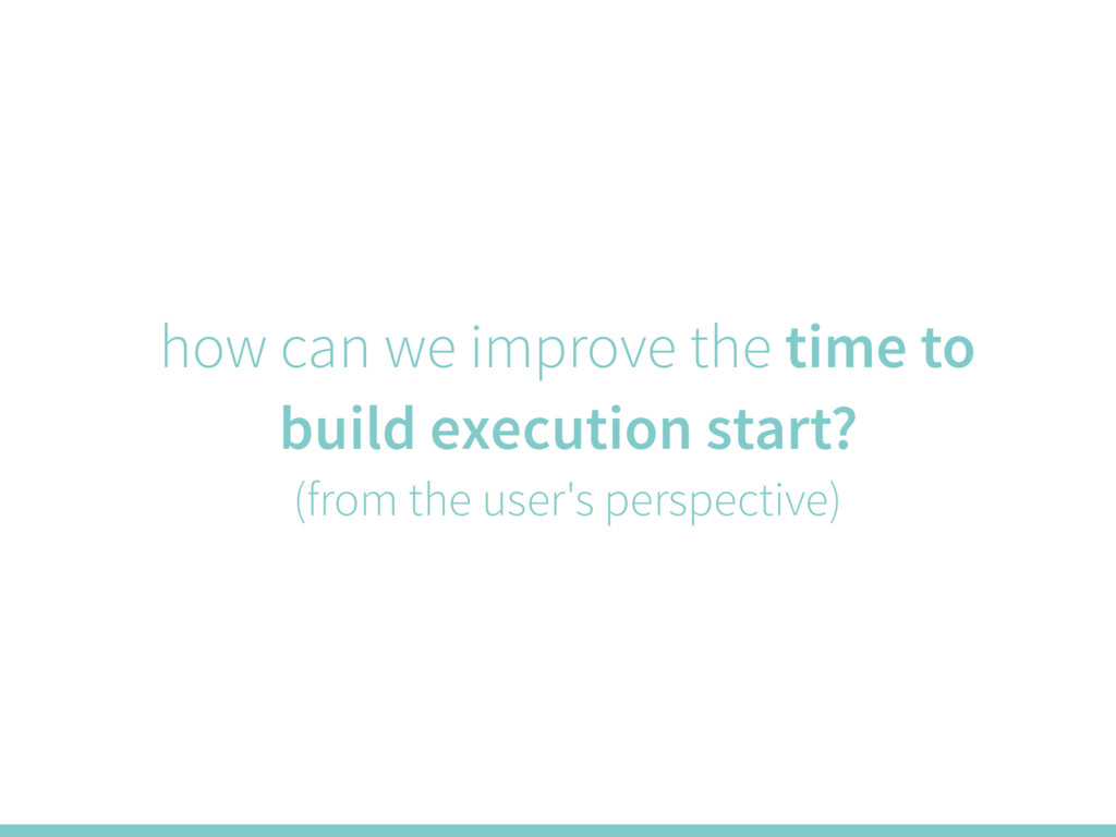 how can we improve the time to build execution ...