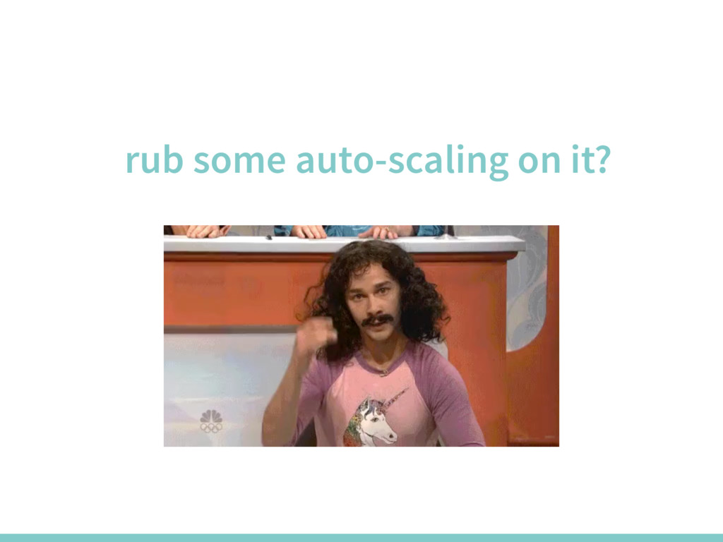 rub some auto-scaling on it?