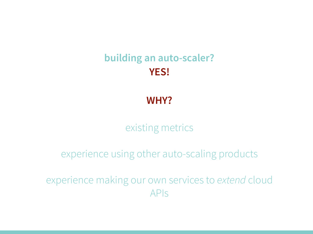 building an auto-scaler? YES! WHY? existing met...
