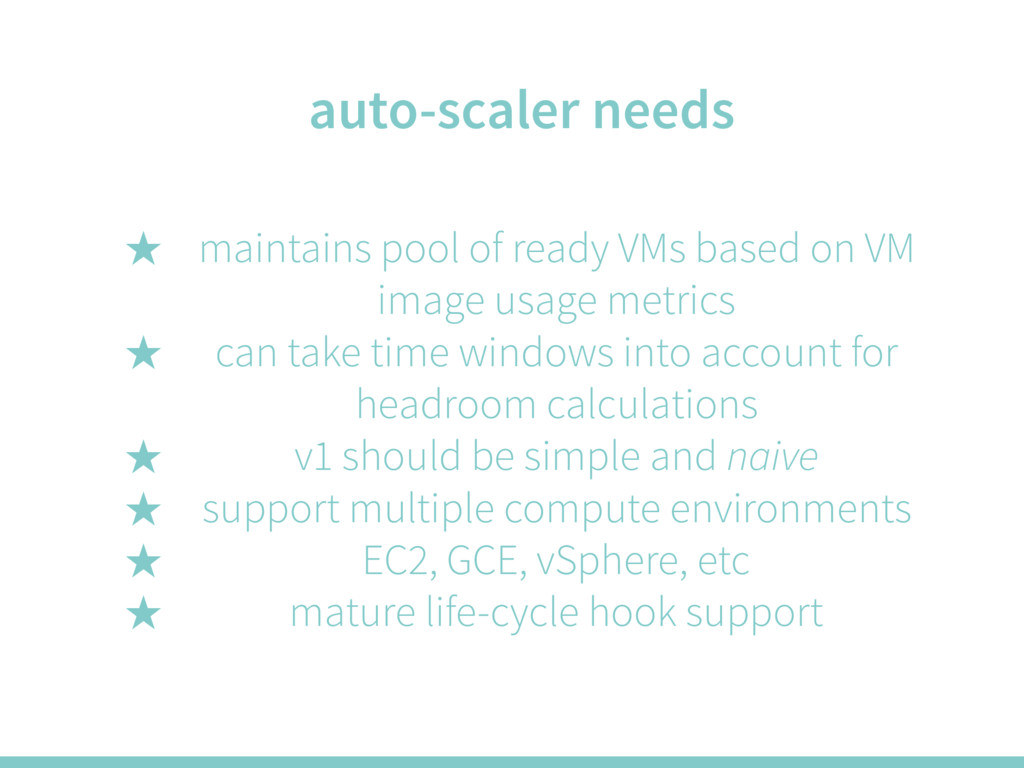 auto-scaler needs ̣ maintains pool of ready VMs...