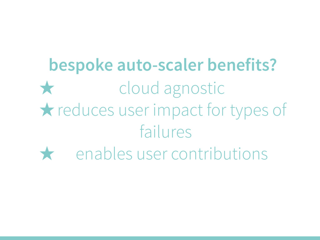 bespoke auto-scaler benefits? ̣ cloud agnostic ...