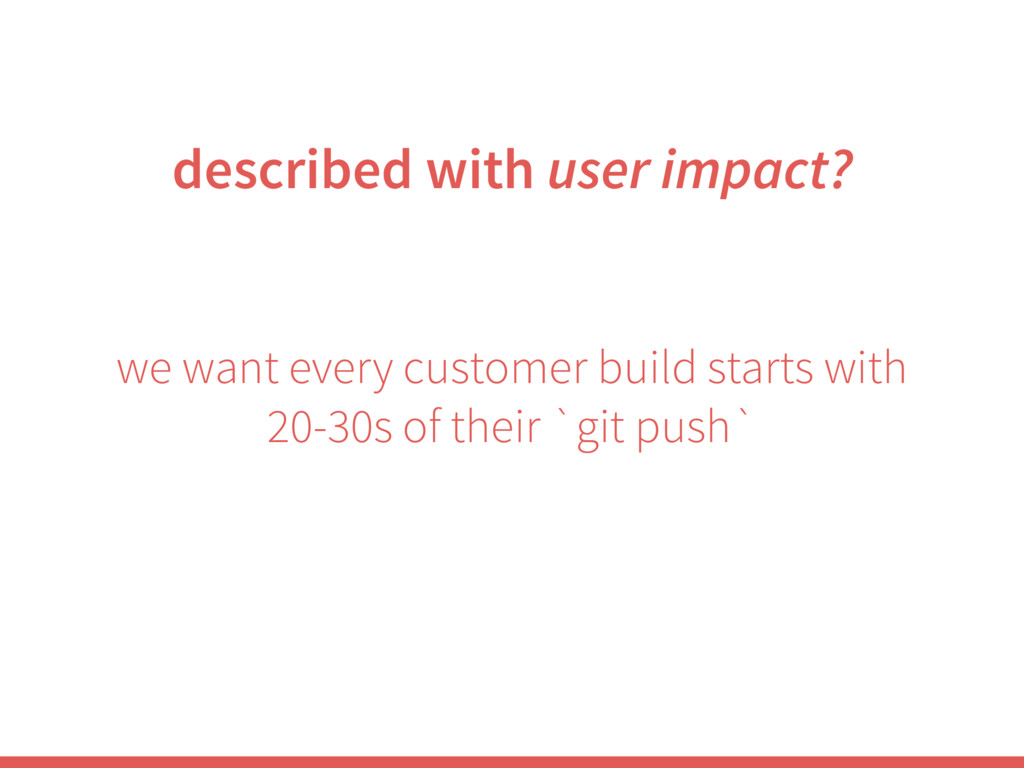 we want every customer build starts with 20-30s...