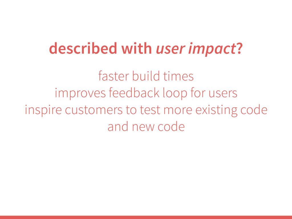 faster build times improves feedback loop for u...