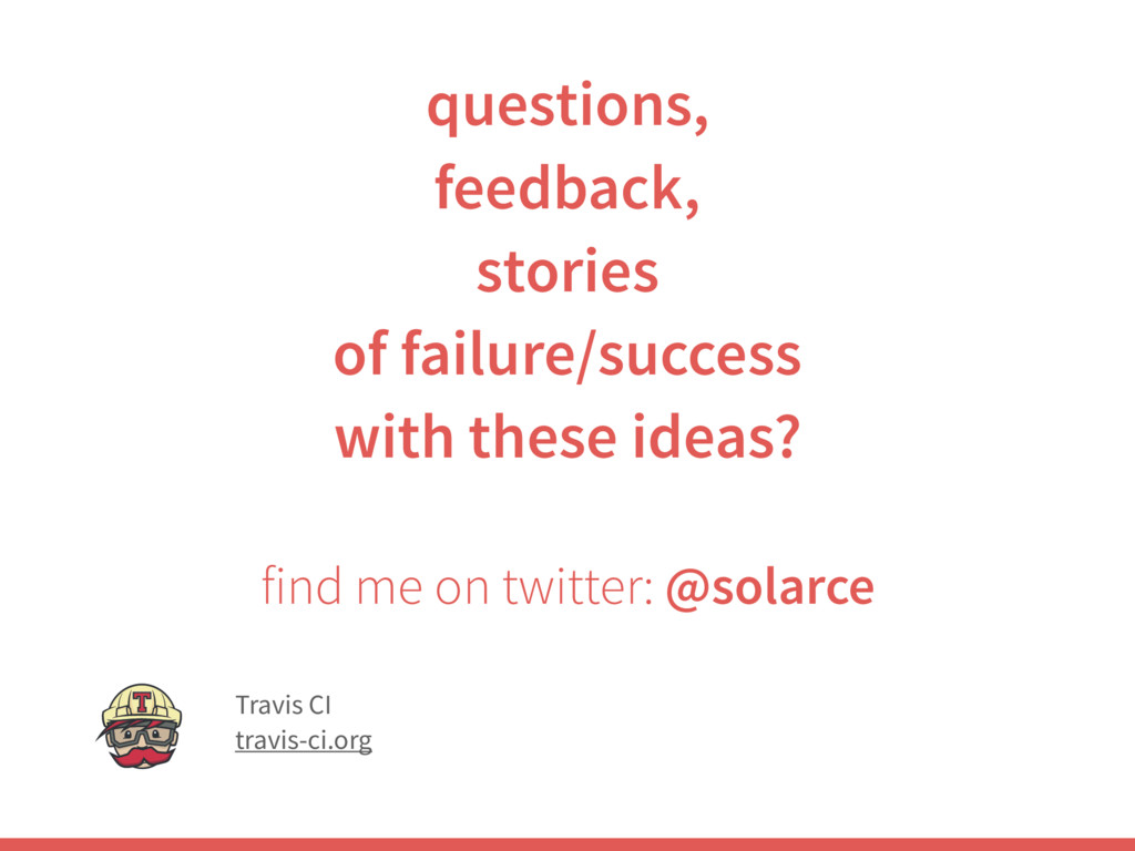 find me on twitter: @solarce questions, feedbac...