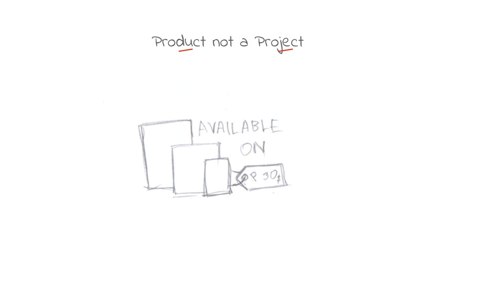 Product not a Project
