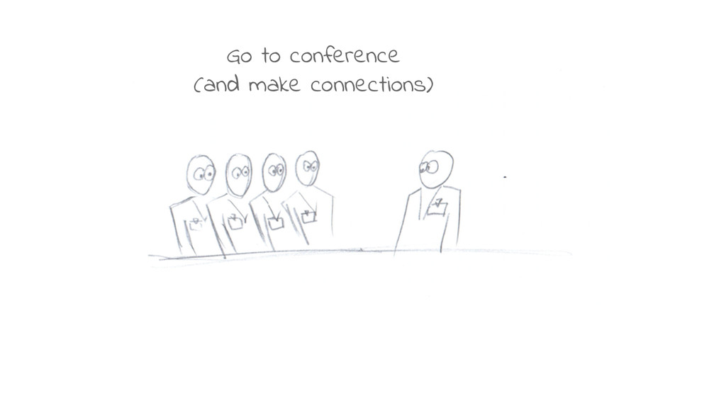 Go to conference (and make connections)