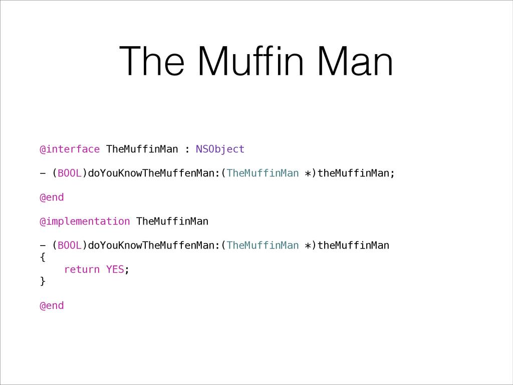 The Muffin Man @interface TheMuffinMan : NSObjec...