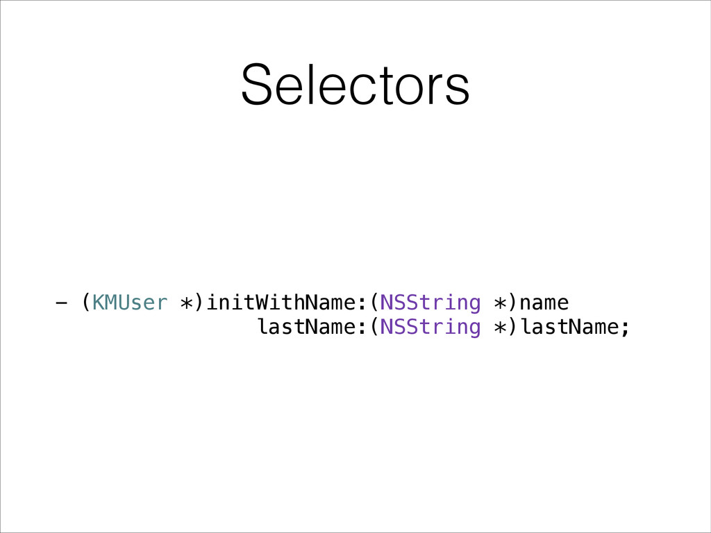 Selectors - (KMUser *)initWithName:(NSString *)...