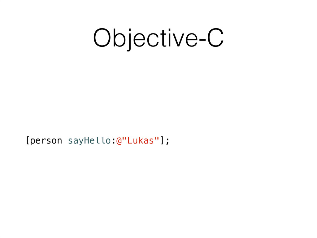 "Objective-C [person sayHello:@""Lukas""];"