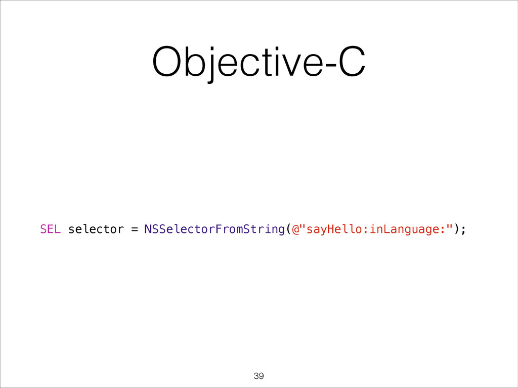 """SEL selector = NSSelectorFromString(@""""sayHello:..."""