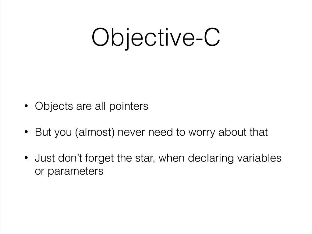 Objective-C • Objects are all pointers • But yo...