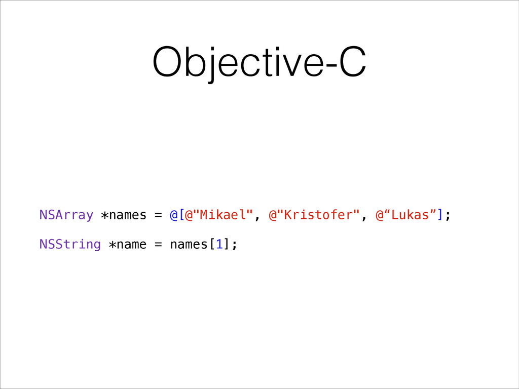 "Objective-C NSArray *names = @[@""Mikael"", @""Kri..."