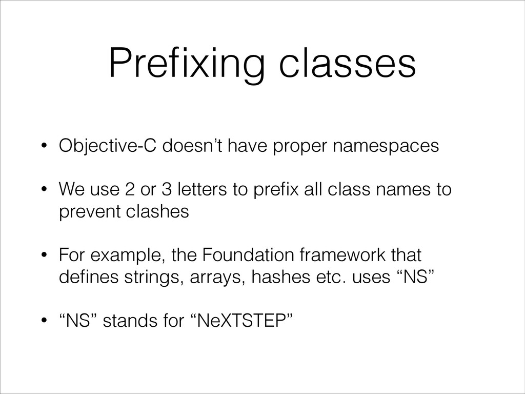 • Objective-C doesn't have proper namespaces • ...
