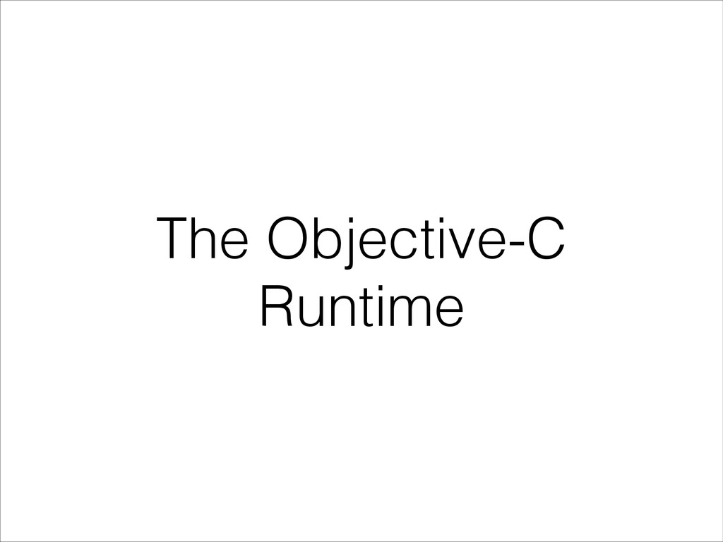 The Objective-C Runtime