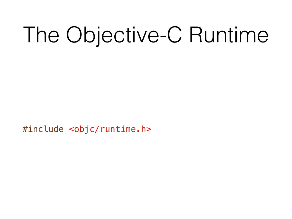 The Objective-C Runtime #include <objc/runtime....