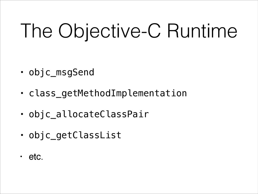 The Objective-C Runtime • objc_msgSend • class_...