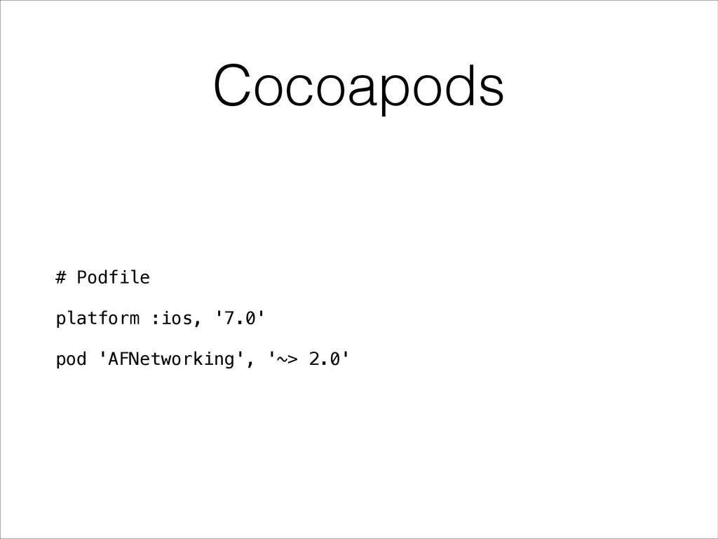 Cocoapods # Podfile ! platform :ios, '7.0' ! po...