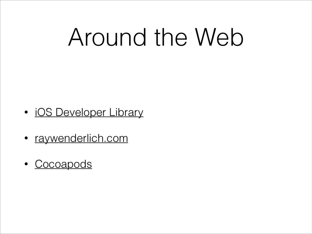 Around the Web • iOS Developer Library • raywen...